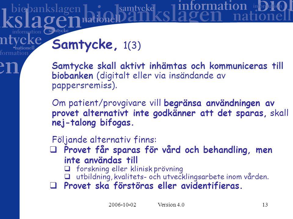 2006-10-02 Version 4.013 Samtycke, 1(3) Samtycke skall aktivt inhämtas och kommuniceras till biobanken (digitalt eller via insändande av pappersremiss