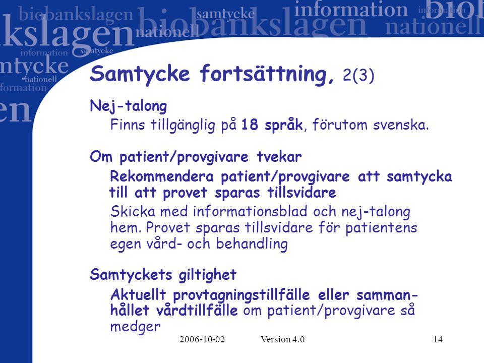 2006-10-02 Version 4.014 Samtycke fortsättning, 2(3) Nej-talong Finns tillgänglig på 18 språk, förutom svenska. Om patient/provgivare tvekar Rekommend