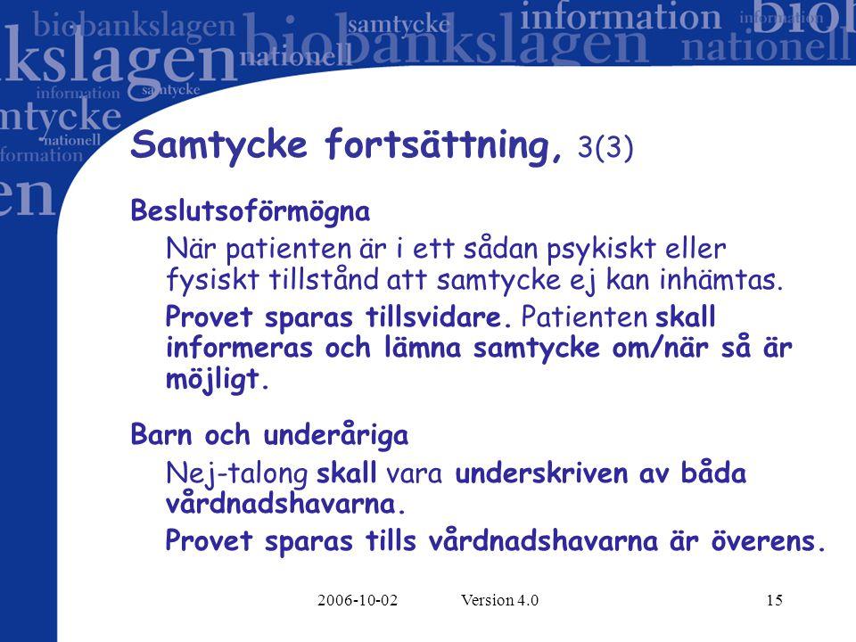 2006-10-02 Version 4.015 Samtycke fortsättning, 3(3) Beslutsoförmögna När patienten är i ett sådan psykiskt eller fysiskt tillstånd att samtycke ej kan inhämtas.