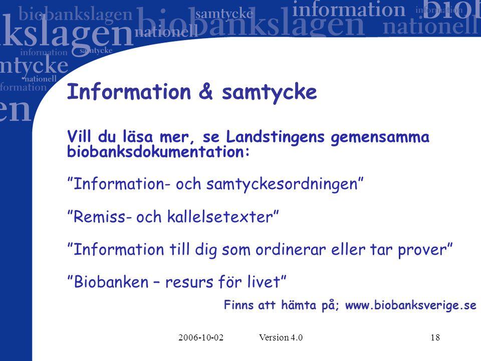 """2006-10-02 Version 4.018 Information & samtycke Vill du läsa mer, se Landstingens gemensamma biobanksdokumentation: """"Information- och samtyckesordning"""