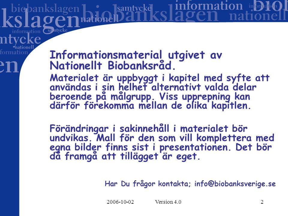 2006-10-02 Version 4.03 INNEHÅLL Biobankslagen Information- & samtycke Biobanker, kvalitetskrav Roller & ansvar Tillgång till prov för forskning/klinisk prövning Gemensam biobanksdokumentation Organisation nationell & regional Kontaktpersoner