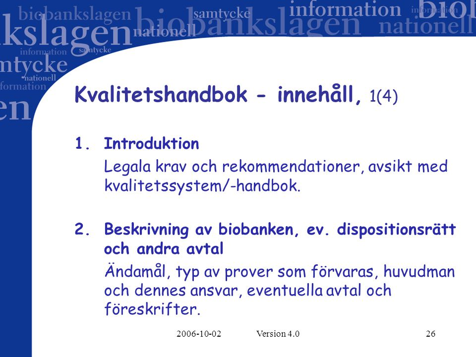 2006-10-02 Version 4.026 Kvalitetshandbok - innehåll, 1(4) 1.Introduktion Legala krav och rekommendationer, avsikt med kvalitetssystem/-handbok.