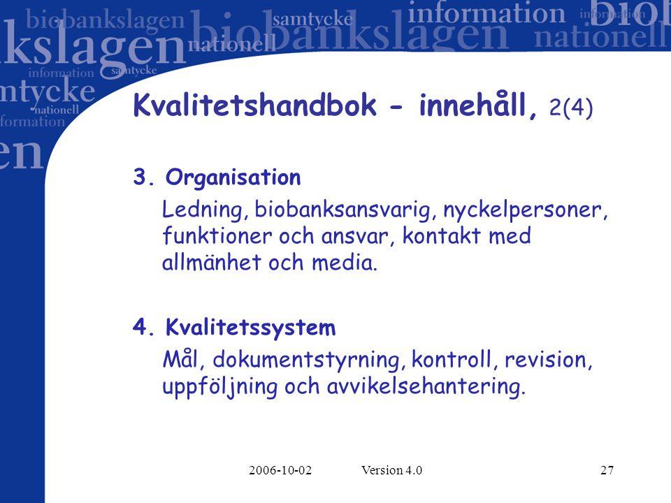 2006-10-02 Version 4.027 Kvalitetshandbok - innehåll, 2(4) 3. Organisation Ledning, biobanksansvarig, nyckelpersoner, funktioner och ansvar, kontakt m