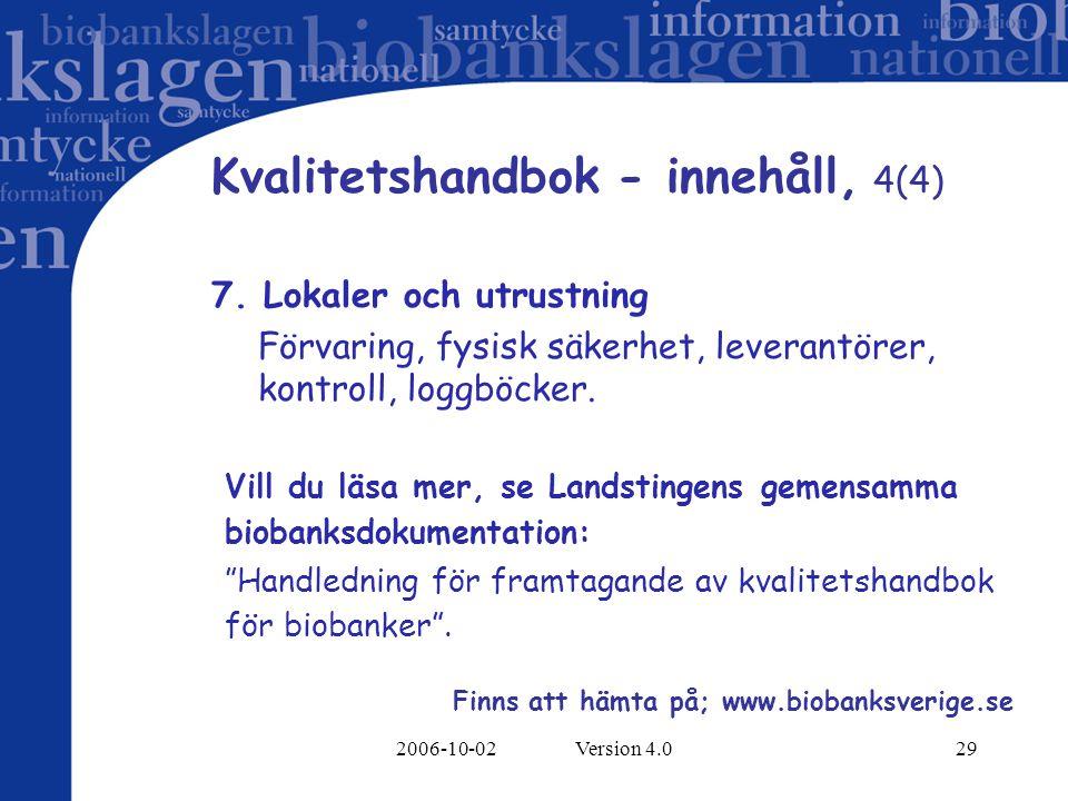 2006-10-02 Version 4.029 Kvalitetshandbok - innehåll, 4(4) 7. Lokaler och utrustning Förvaring, fysisk säkerhet, leverantörer, kontroll, loggböcker. V