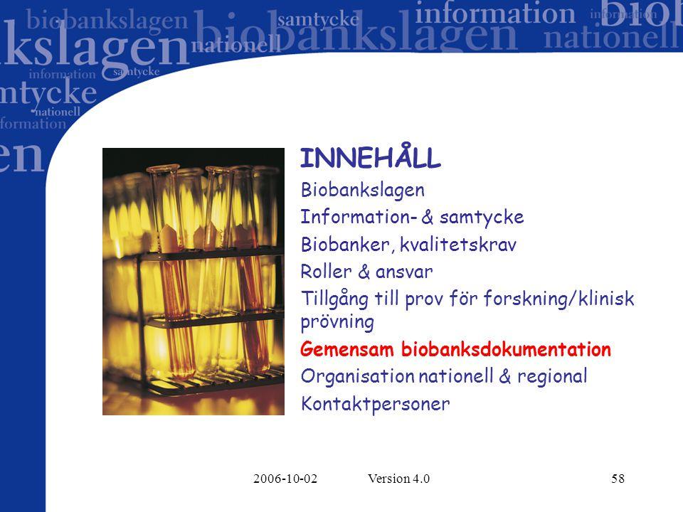 2006-10-02 Version 4.058 INNEHÅLL Biobankslagen Information- & samtycke Biobanker, kvalitetskrav Roller & ansvar Tillgång till prov för forskning/klinisk prövning Gemensam biobanksdokumentation Organisation nationell & regional Kontaktpersoner