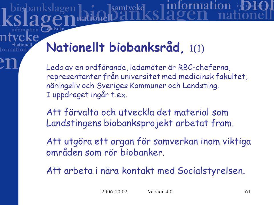 2006-10-02 Version 4.061 Nationellt biobanksråd, 1(1) Leds av en ordförande, ledamöter är RBC-cheferna, representanter från universitet med medicinsk fakultet, näringsliv och Sveriges Kommuner och Landsting.
