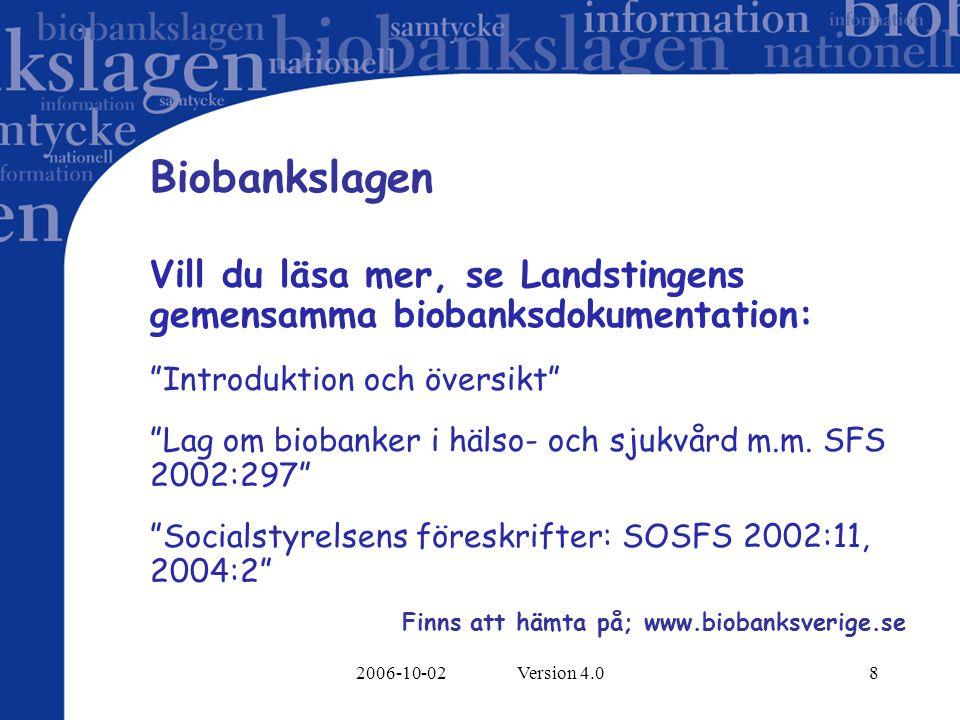 2006-10-02 Version 4.019 INNEHÅLL Biobankslagen Information- & samtycke Biobanker, kvalitetskrav Roller & ansvar Tillgång till prov för forskning/klinisk prövning Gemensam biobanksdokumentation Organisation nationell & regional Kontaktpersoner