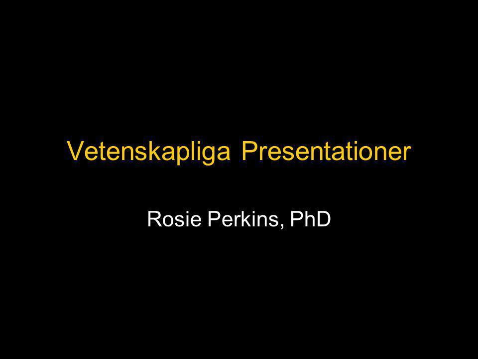 Vetenskapliga Presentationer Rosie Perkins, PhD