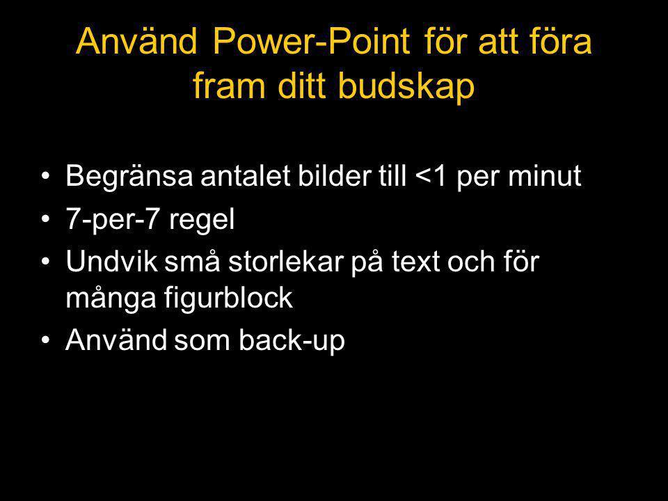 Begränsa antalet bilder till <1 per minut 7-per-7 regel Undvik små storlekar på text och för många figurblock Använd som back-up Använd Power-Point för att föra fram ditt budskap