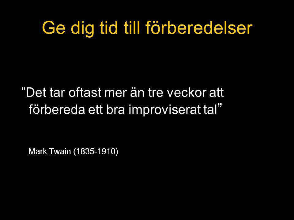 Ge dig tid till förberedelser Det tar oftast mer än tre veckor att förbereda ett bra improviserat tal Mark Twain (1835-1910)