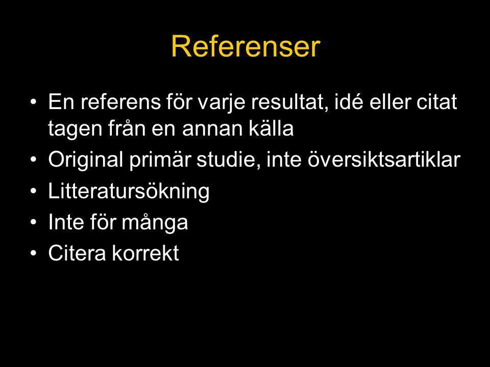 Referenser En referens för varje resultat, idé eller citat tagen från en annan källa Original primär studie, inte översiktsartiklar Litteratursökning Inte för många Citera korrekt