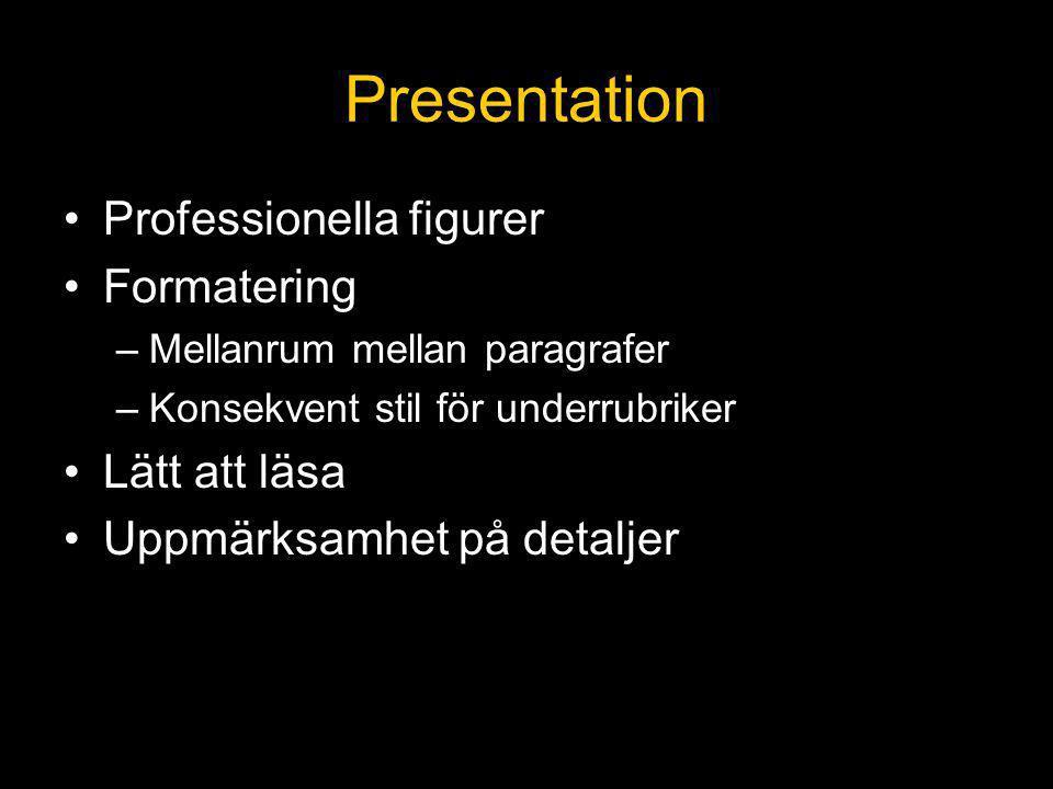 Presentation Professionella figurer Formatering –Mellanrum mellan paragrafer –Konsekvent stil för underrubriker Lätt att läsa Uppmärksamhet på detaljer