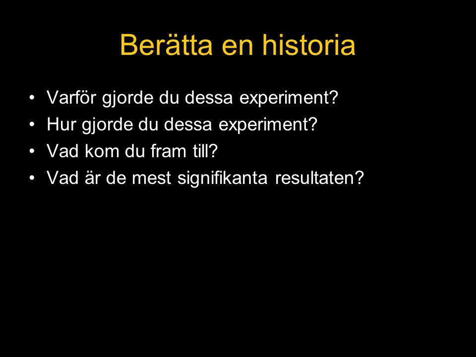 Berätta en historia Varför gjorde du dessa experiment.