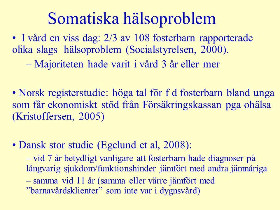 Somatiska hälsoproblem I vård en viss dag: 2/3 av 108 fosterbarn rapporterade olika slags hälsoproblem (Socialstyrelsen, 2000).