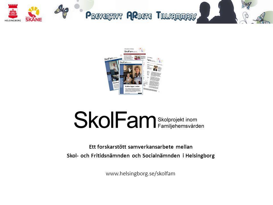 Ett forskarstött samverkansarbete mellan Skol- och Fritidsnämnden och Socialnämnden i Helsingborg www.helsingborg.se/skolfam