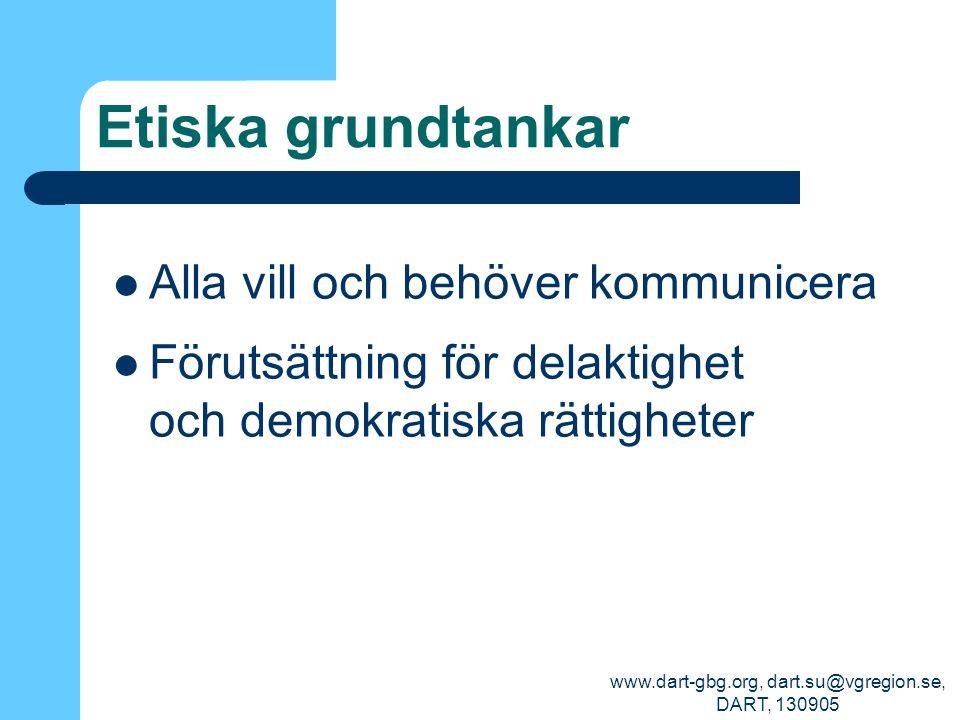 www.dart-gbg.org, dart.su@vgregion.se, DART, 130905 Etiska grundtankar Vi kommunicerar alla för att uppfylla olika behov – och alla behöver vi alltmer idag tillgång till IKT-verktyg och tjänster för detta.