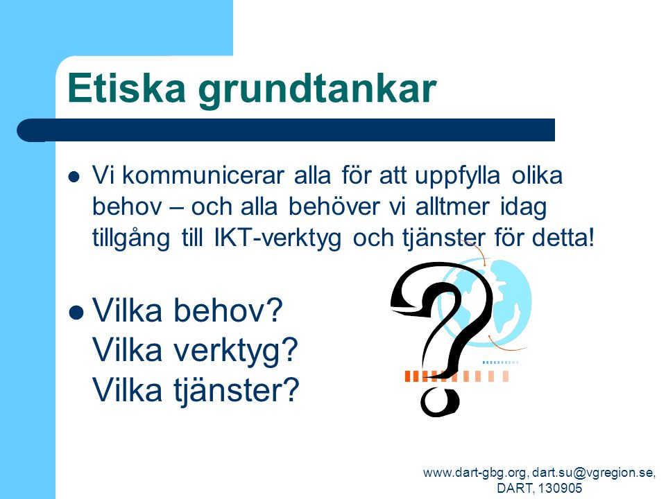 www.dart-gbg.org, dart.su@vgregion.se, DART, 130905 Etiska grundtankar Vi kommunicerar alla för att uppfylla olika behov – och alla behöver vi alltmer