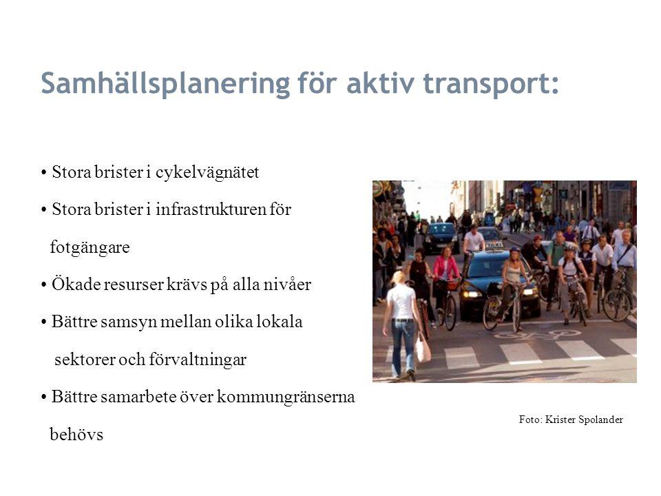 Samhällsplanering för aktiv transport: Stora brister i cykelvägnätet Stora brister i infrastrukturen för fotgängare Ökade resurser krävs på alla nivåer Bättre samsyn mellan olika lokala sektorer och förvaltningar Bättre samarbete över kommungränserna behövs Foto: Krister Spolander