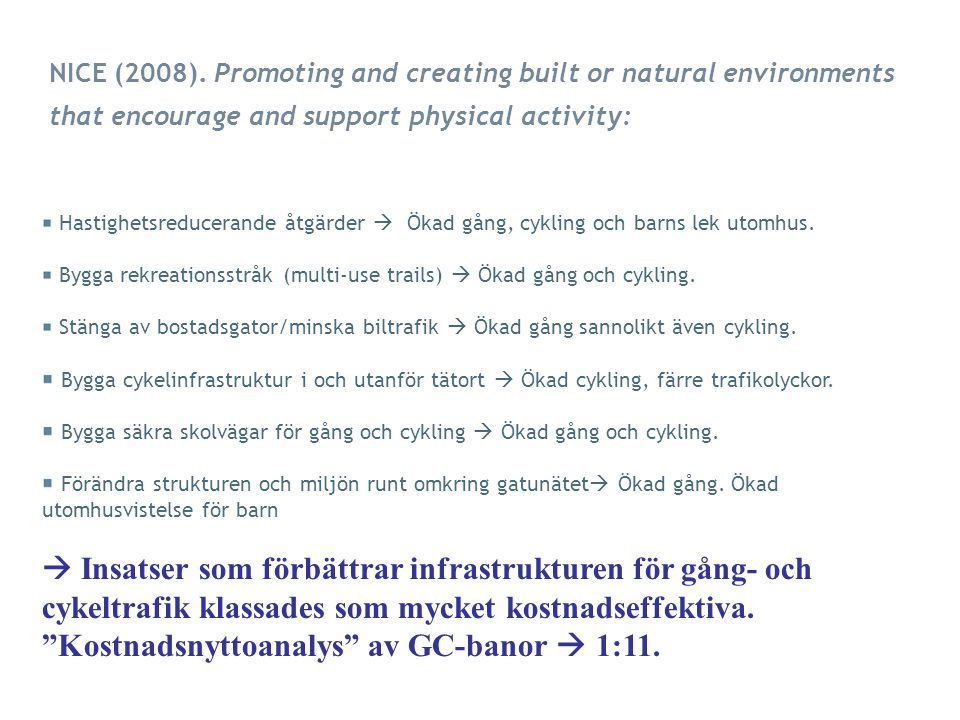NICE (2008). Promoting and creating built or natural environments that encourage and support physical activity: Hastighetsreducerande åtgärder  Ökad