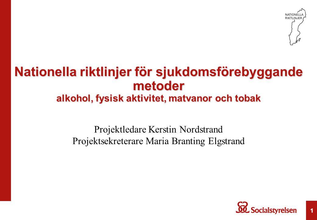 1 Nationella riktlinjer för sjukdomsförebyggande metoder alkohol, fysisk aktivitet, matvanor och tobak Projektledare Kerstin Nordstrand Projektsekrete