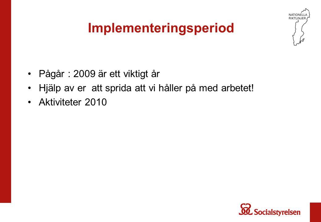 Implementeringsperiod Pågår : 2009 är ett viktigt år Hjälp av er att sprida att vi håller på med arbetet! Aktiviteter 2010
