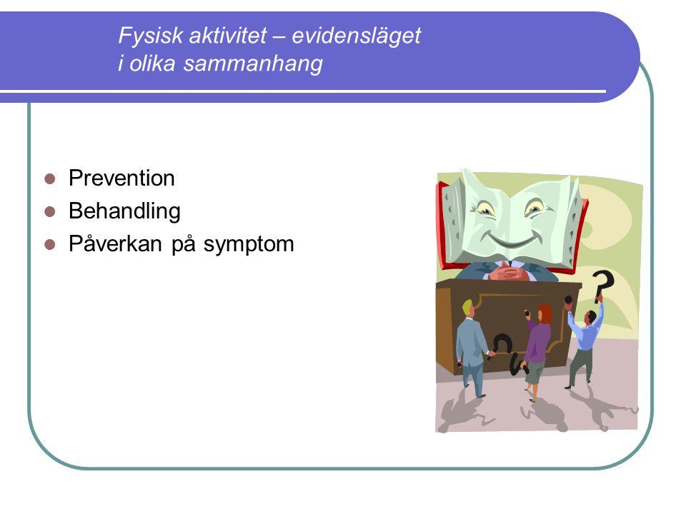 Prevention Behandling Påverkan på symptom Fysisk aktivitet – evidensläget i olika sammanhang