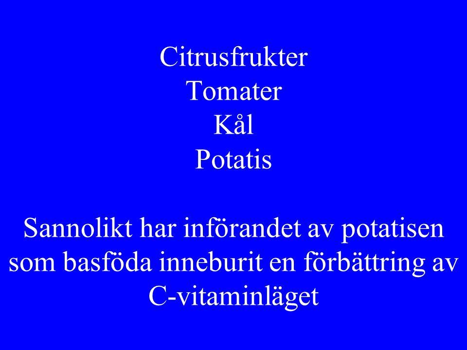 Citrusfrukter Tomater Kål Potatis Sannolikt har införandet av potatisen som basföda inneburit en förbättring av C-vitaminläget