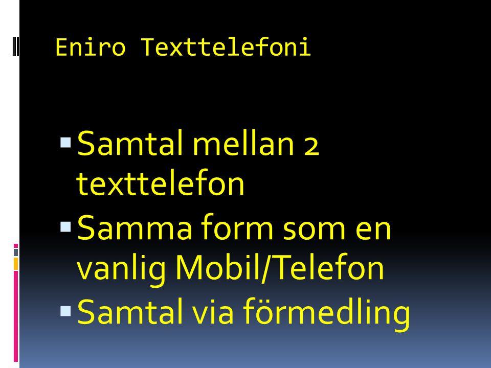 Eniro Texttelefoni  Samtal mellan 2 texttelefon  Samma form som en vanlig Mobil/Telefon  Samtal via förmedling