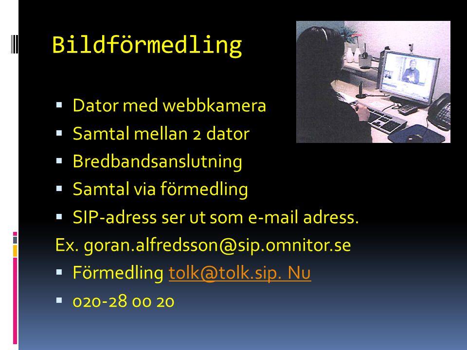 Bildförmedling  Dator med webbkamera  Samtal mellan 2 dator  Bredbandsanslutning  Samtal via förmedling  SIP-adress ser ut som e-mail adress. Ex.
