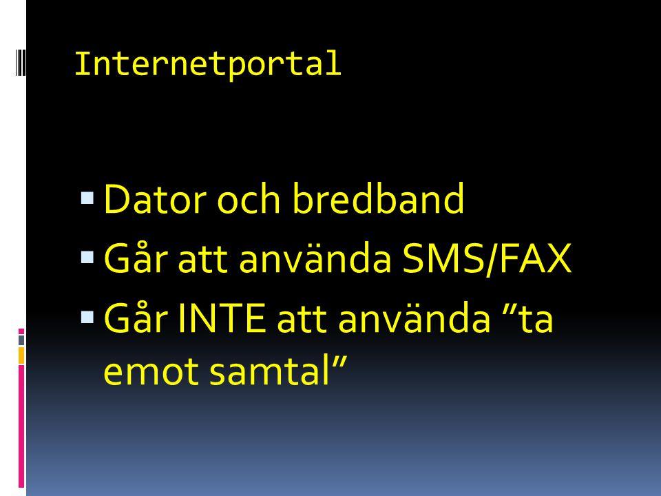 """Internetportal  Dator och bredband  Går att använda SMS/FAX  Går INTE att använda """"ta emot samtal"""""""