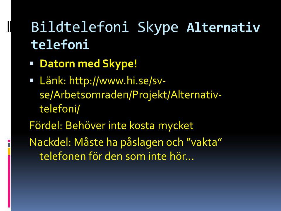 Bildtelefoni Skype Alternativ telefoni  Datorn med Skype!  Länk: http://www.hi.se/sv- se/Arbetsomraden/Projekt/Alternativ- telefoni/ Fördel: Behöver