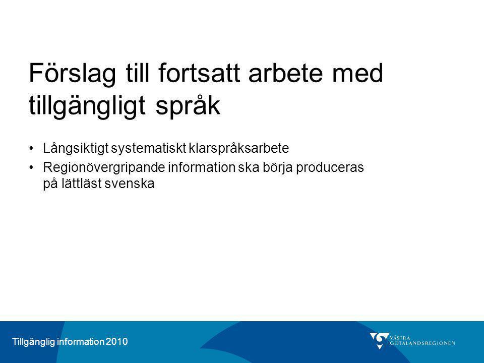 Tillgänglig information 2010 Förslag till fortsatt arbete med tillgängligt språk Långsiktigt systematiskt klarspråksarbete Regionövergripande informat