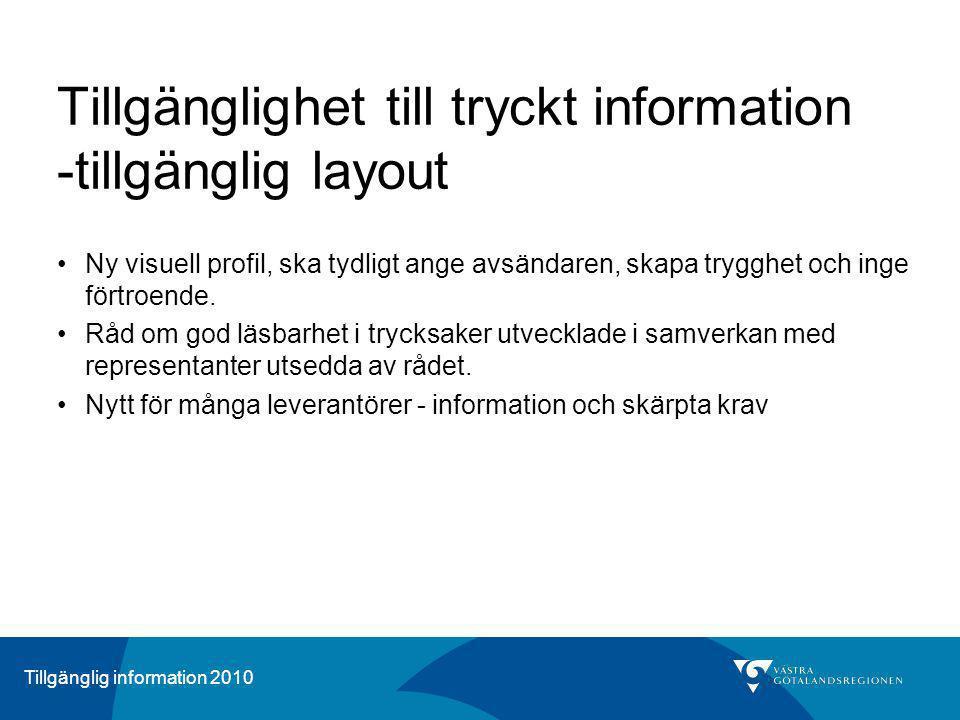 Tillgänglig information 2010 Tillgänglighet till tryckt information -tillgänglig layout Ny visuell profil, ska tydligt ange avsändaren, skapa trygghet