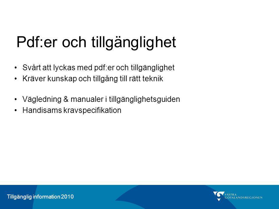 Tillgänglig information 2010 Pdf:er och tillgänglighet Svårt att lyckas med pdf:er och tillgänglighet Kräver kunskap och tillgång till rätt teknik Väg