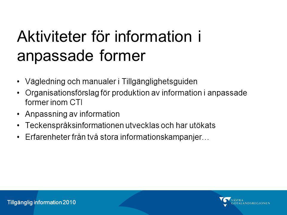 Tillgänglig information 2010 Aktiviteter för information i anpassade former Vägledning och manualer i Tillgänglighetsguiden Organisationsförslag för p