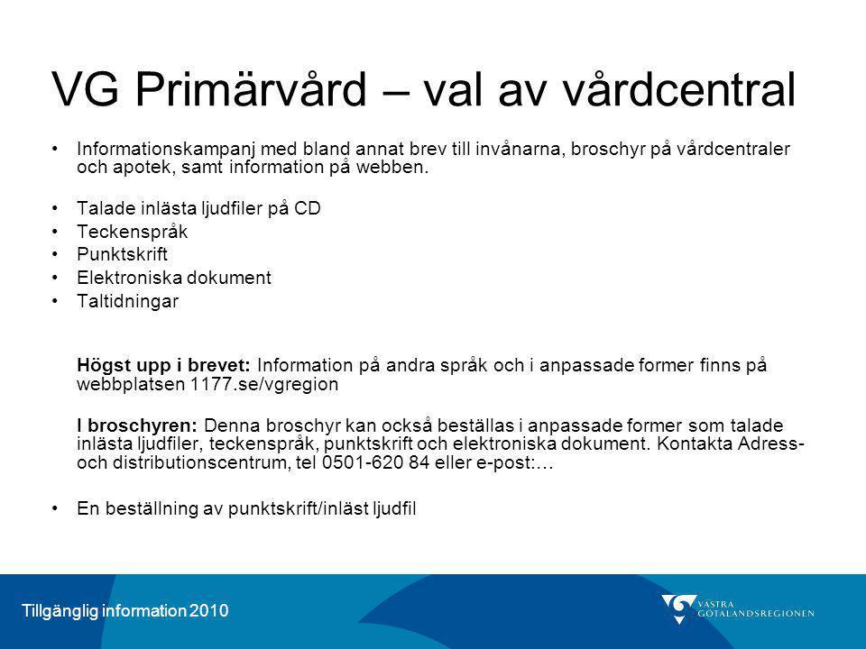Tillgänglig information 2010 VG Primärvård – val av vårdcentral Informationskampanj med bland annat brev till invånarna, broschyr på vårdcentraler och