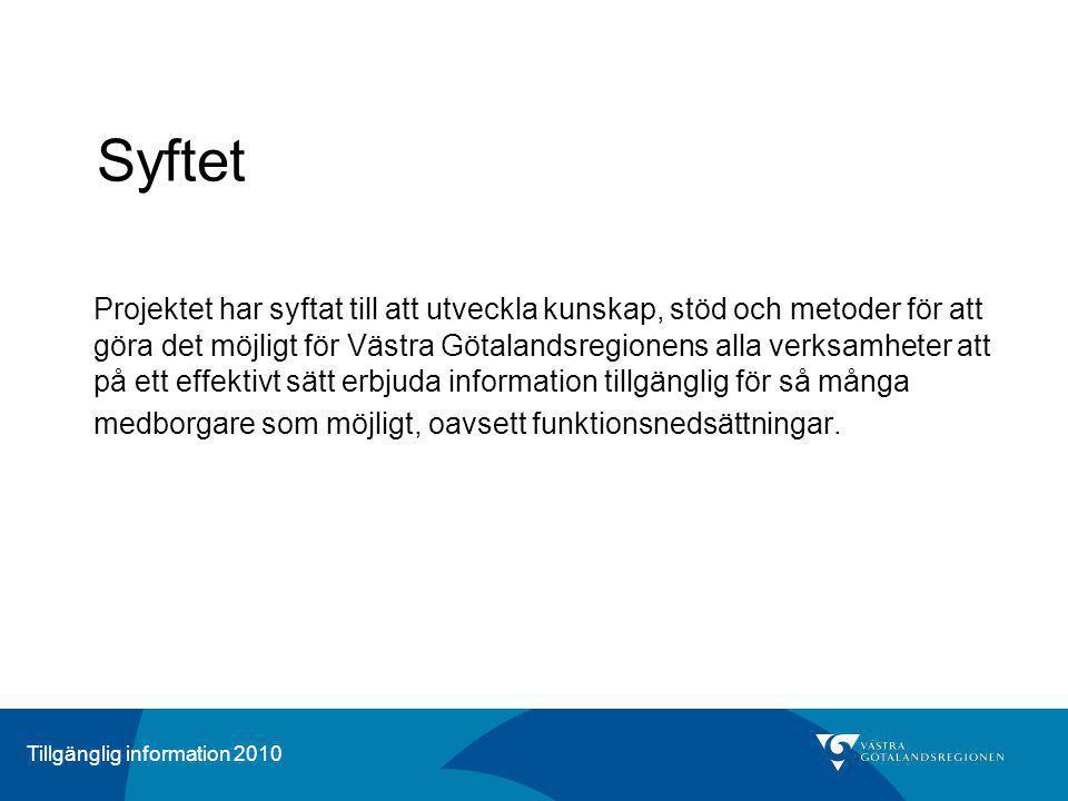 Tillgänglig information 2010 Syftet Projektet har syftat till att utveckla kunskap, stöd och metoder för att göra det möjligt för Västra Götalandsregi