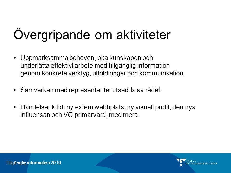 Tillgänglig information 2010 Övergripande om aktiviteter Uppmärksamma behoven, öka kunskapen och underlätta effektivt arbete med tillgänglig informati