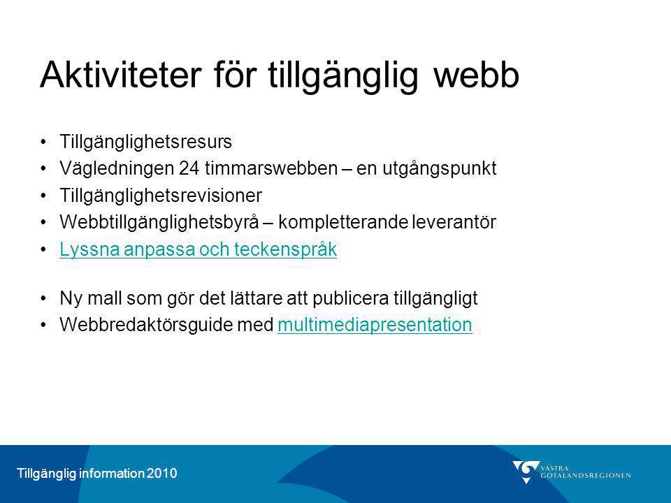 Tillgänglig information 2010 Aktiviteter för tillgänglig webb Tillgänglighetsresurs Vägledningen 24 timmarswebben – en utgångspunkt Tillgänglighetsrev