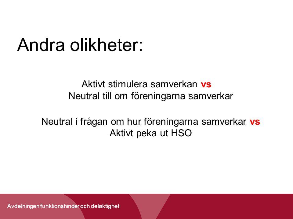 Avdelningen funktionshinder och delaktighet Andra olikheter: Aktivt stimulera samverkan vs Neutral till om föreningarna samverkar Neutral i frågan om