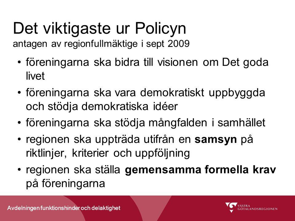 Avdelningen funktionshinder och delaktighet Det viktigaste ur Policyn antagen av regionfullmäktige i sept 2009 föreningarna ska bidra till visionen om
