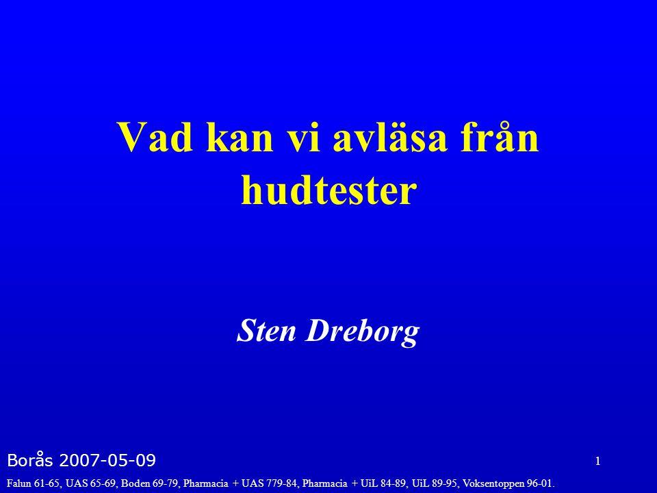 1 Vad kan vi avläsa från hudtester Sten Dreborg Borås 2007-05-09 Falun 61-65, UAS 65-69, Boden 69-79, Pharmacia + UAS 779-84, Pharmacia + UiL 84-89, U