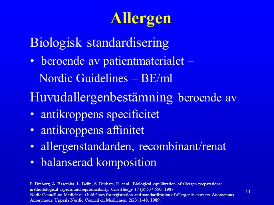 11 Allergen Biologisk standardisering beroende av patientmaterialet – Nordic Guidelines – BE/ml Huvudallergenbestämning beroende av antikroppens speci