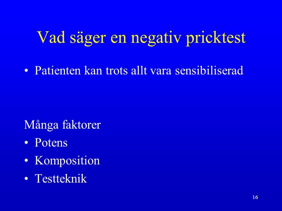16 Vad säger en negativ pricktest Patienten kan trots allt vara sensibiliserad Många faktorer Potens Komposition Testteknik