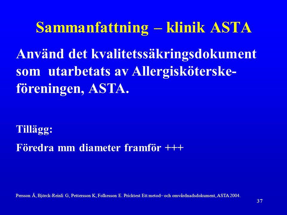 37 Använd det kvalitetssäkringsdokument som utarbetats av Allergisköterske- föreningen, ASTA. Tillägg: Föredra mm diameter framför +++ Persson Å, Björ