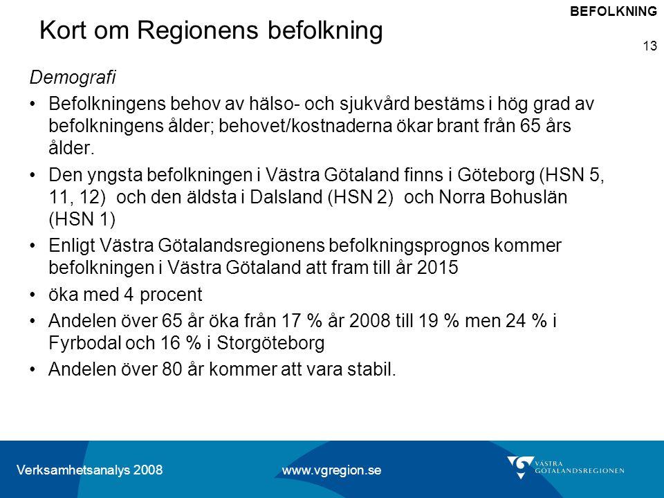 Verksamhetsanalys 2008 www.vgregion.se 13 Kort om Regionens befolkning Demografi Befolkningens behov av hälso- och sjukvård bestäms i hög grad av befo
