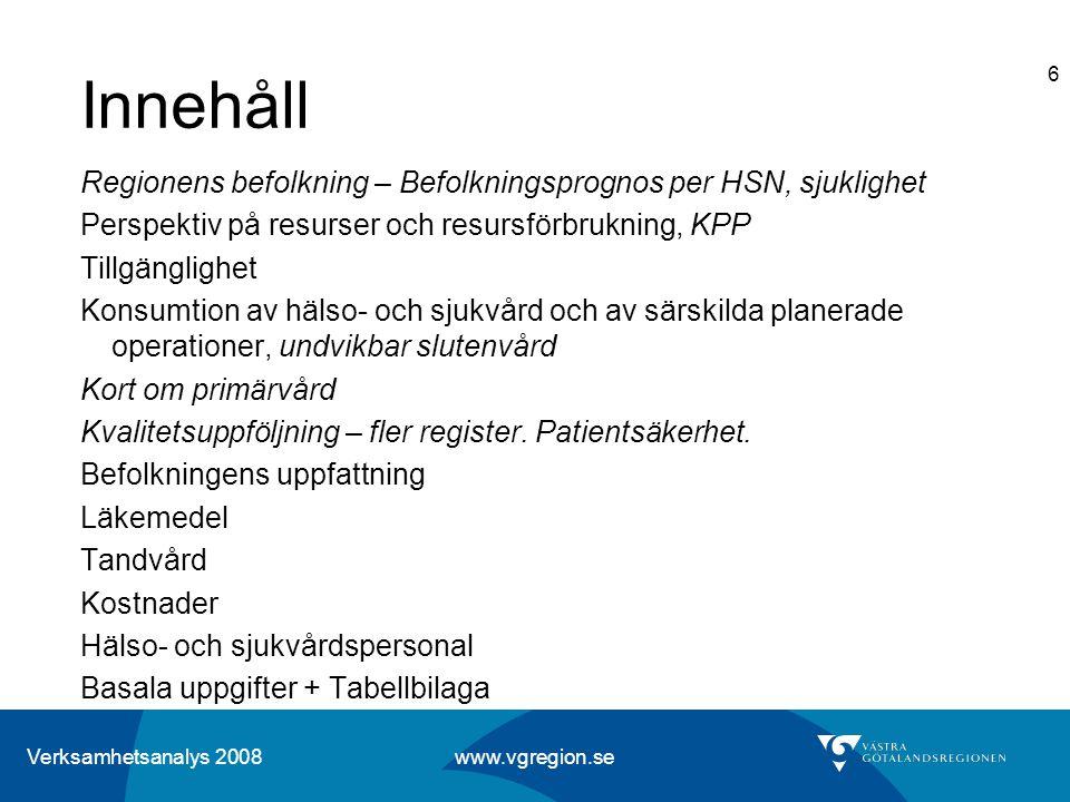 Verksamhetsanalys 2008 www.vgregion.se 6 Innehåll Regionens befolkning – Befolkningsprognos per HSN, sjuklighet Perspektiv på resurser och resursförbr