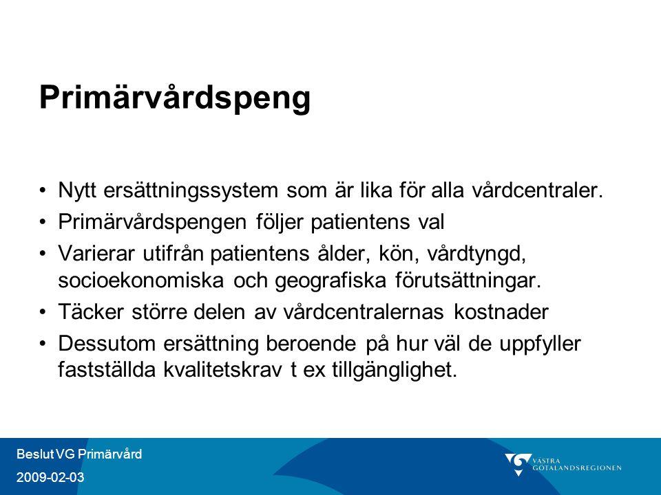 Beslut VG Primärvård 2009-02-03 Primärvårdspeng Nytt ersättningssystem som är lika för alla vårdcentraler. Primärvårdspengen följer patientens val Var