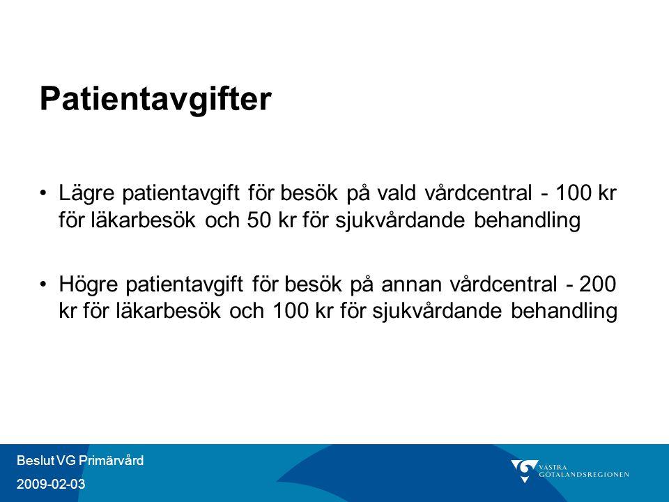 Beslut VG Primärvård 2009-02-03 Patientavgifter Lägre patientavgift för besök på vald vårdcentral - 100 kr för läkarbesök och 50 kr för sjukvårdande behandling Högre patientavgift för besök på annan vårdcentral - 200 kr för läkarbesök och 100 kr för sjukvårdande behandling