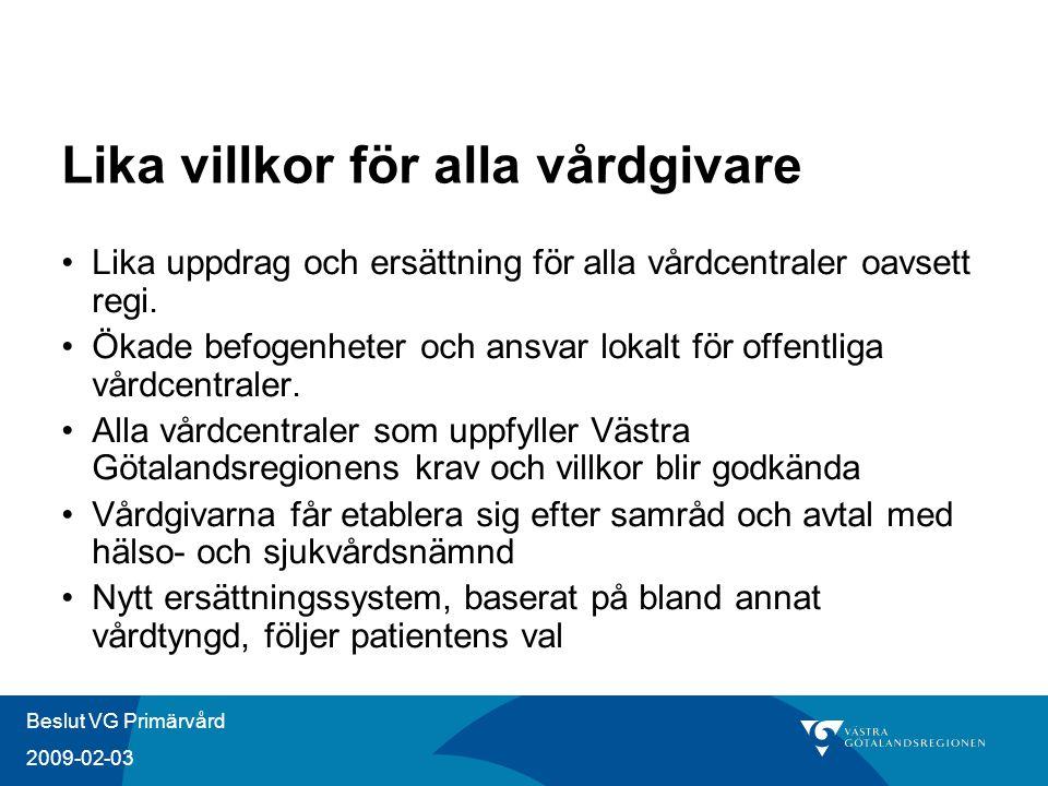 Beslut VG Primärvård 2009-02-03 Lika villkor för alla vårdgivare Lika uppdrag och ersättning för alla vårdcentraler oavsett regi. Ökade befogenheter o